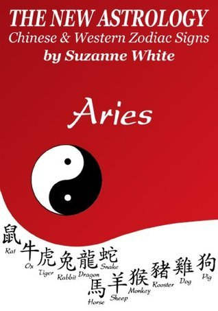 Aries    The New Astrology   Chinese And Western Zodiac Signs Suzanne White
