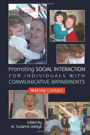 Promoting Social Interaction for Individuals with Communicative Impairments: Making Contact M. Suzanne Zeedyk