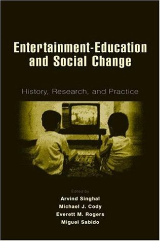 Entertainment-Education and Social Change: History, Research, and Practice (Routledge Communication Series)  by  Arvind Singhal