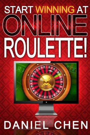 The Roulette Guide To Start Winning At Online Roulette  by  Daniel Chen
