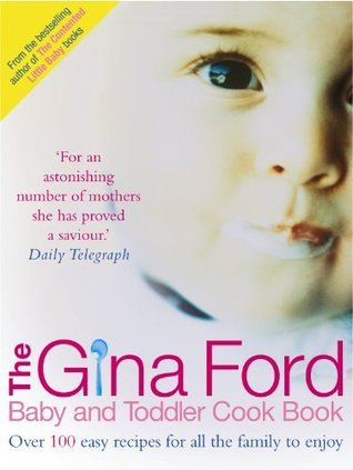 The Gina Ford Baby and Toddler Cook Book: Over 100 easy recipes for all the family to enjoy (###############)  by  Gina Ford