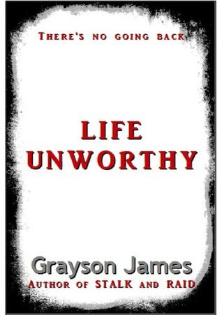 Life Unworthy  by  Grayson James