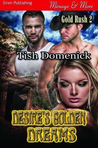 Desires Golden Dreams (Gold Rush, #2) Tish Domenick