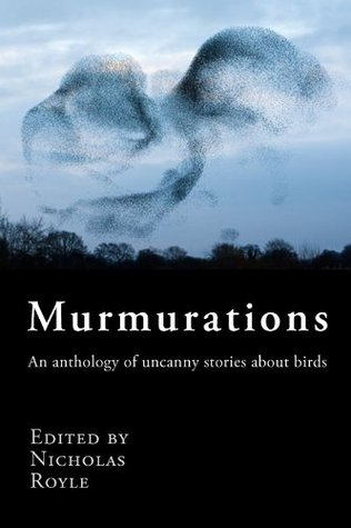 Murmurations: an anthology of uncanny stories about birds  by  Nicholas Royle