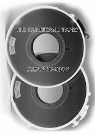 The Hurricane Tapes  by  Susan Hanson