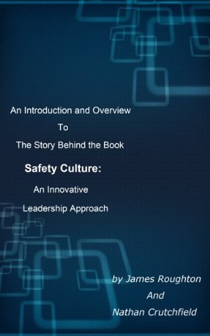 The Essence of a Safety Culture - A Brief Story  by  James Roughton