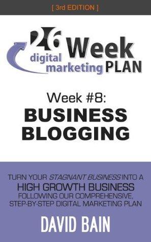 Business Blogging (26 Week Digital Marketing Plan #8)  by  David Bain