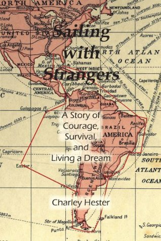 Sailing With Strangers: A Story of Courage, Survival and Living a Dream  by  Charley Hester