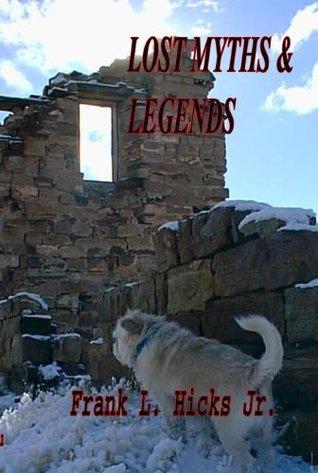 Lost Myths and Legends Frank L. Hicks Jr.