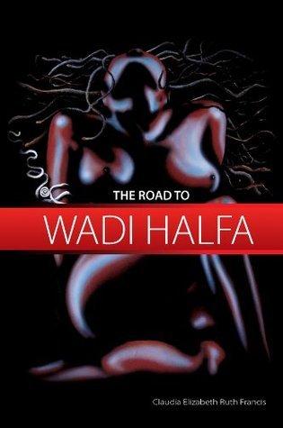 The Road To Wadi Halfa Claudia Elizabeth Ruth Francis