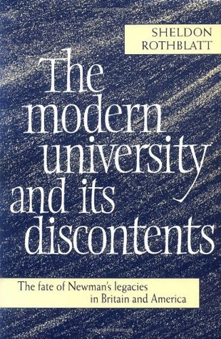 The Modern University and Its Discontents: The Fate of Newmans Legacies in Britain and America  by  Sheldon Rothblatt