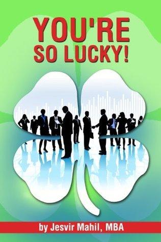 Youre So Lucky!  by  Jesvir Mahil