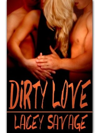 Dirty Love  by  Lacey Savage