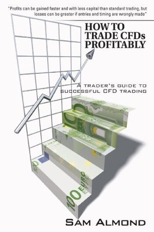 HOW TO TRADE CFDs PROFITABLY: A traders guide to successful CFD trading Sam Almond