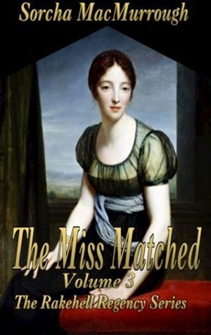 The Miss Matched (The Rakehell Regency #3)  by  Sorcha MacMurrough