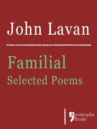 Familial: Selected Poems:  Poems About Family, Love And Nature  by  John Lavan