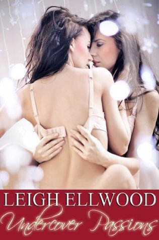 Undercover Passions  by  Leigh Ellwood