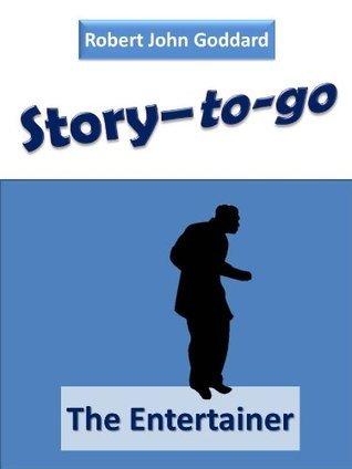 Story-to-go: The Entertainer Robert John Goddard