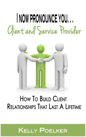 I Now Pronounce You... Client and Service Provider  by  Kelly Poelker