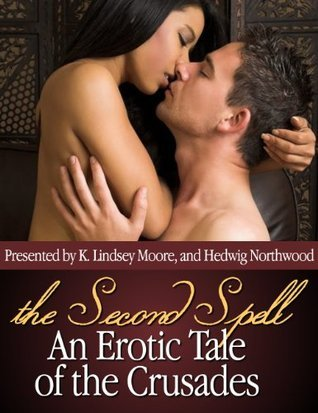 The Second Spell: An Erotic Tale of the Crusades  by  K. Lindsey Moore