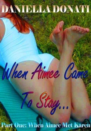 When Aimee Came To Stay Part 1: When Aimee Met Karen...  by  Daniella Donati