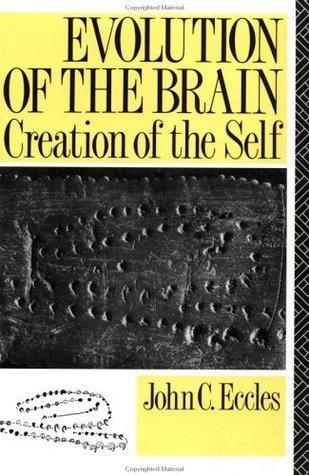 Evolution of the Brain: Creation of the Self John C. Eccles