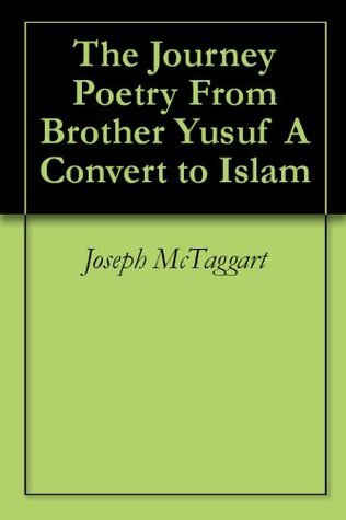 The Journey Poetry From Brother Yusuf A Convert to Islam Joseph McTaggart