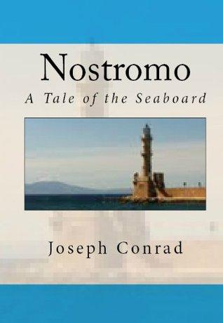 Joseph Conrad Classics: Nostromo &Almayers Folly  by  Joseph Conrad