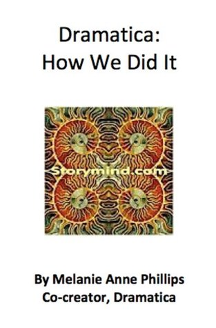 Dramatica: How We Did It  by  Melanie Anne Phillips