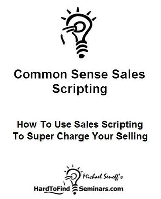 Common Sense Sales Scripting: How To Use Sales Scripting To Super Charge Your Selling  by  Michael Senoff