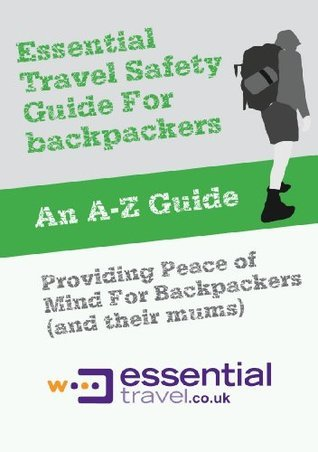 Essential Travel Safety Guide for Backpackers Essential Travel