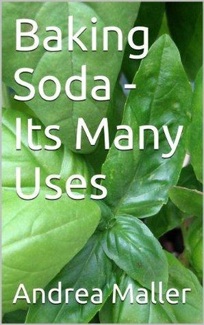 Baking Soda - Its Many Uses  by  Andrea Maller