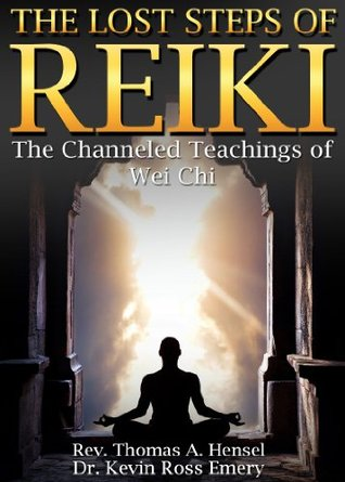 The Lost Steps of Reiki: The Channeled Teachings of Wei Chi  by  Kevin Ross Emery