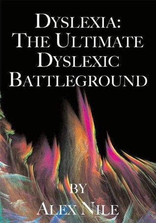 School: The Ultimate Dyslexic Battleground  by  Alex Nile