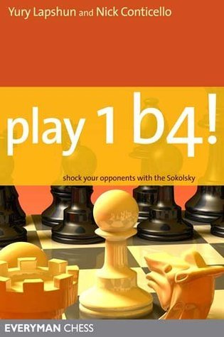 Play 1 b4!: Shock your opponents with the Sokolsky  by  Yuri Lapshun