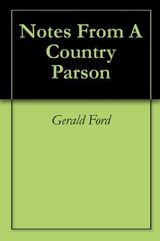 Notes From A Country Parson Gerald Ford