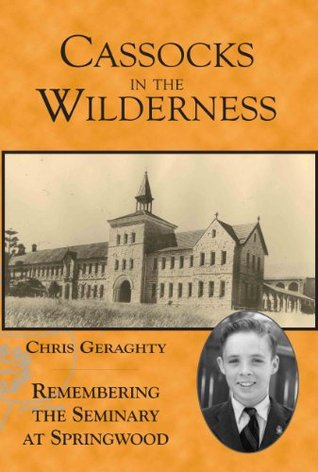 Cassocks in the Wilderness - Remembering the Seminary at Springwood  by  Christopher Geraghty