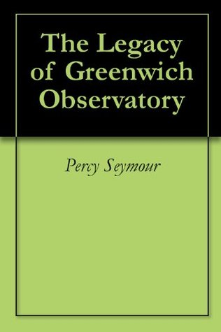 The Legacy of Greenwich Observatory  by  Percy Seymour