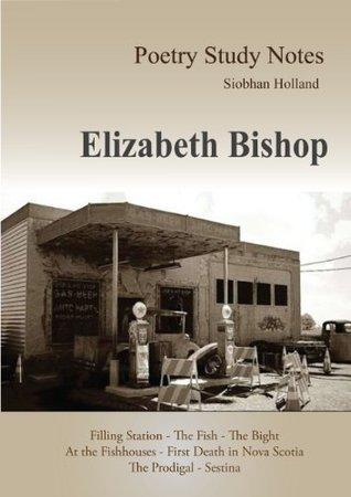 Poetry Study Notes - Elizabeth Bishop Siobhan Holland