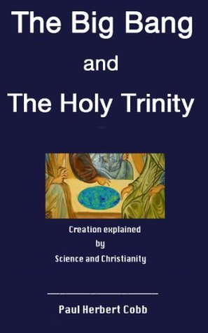The Big Bang and the Holy Trinity  by  Paul Cobb