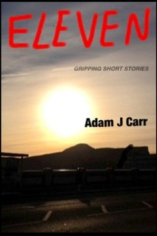 Eleven Gripping Short Stories Adam J. Carr