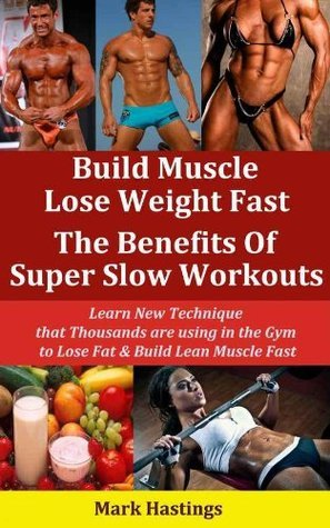 Build Muscle Lose Weight Fast - The Benefits Of Super Slow Workouts!  by  Mark Hastings