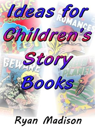 Ideas for Childrens Story Books Ryan Madison