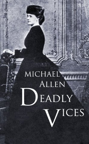 Deadly Vices: Blackmail, murder and sin in Victorian London Michael Allen