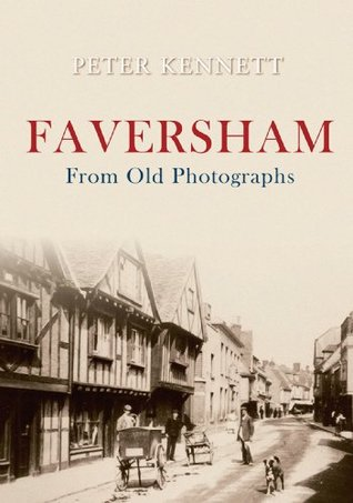 Faversham From Old Photographs  by  Peter J. Kennett