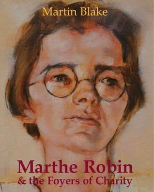 Marthe Robin  and the Foyers of Charity Stratford Caldecott