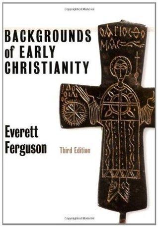 Backgrounds of Early Christianity Everett Ferguson