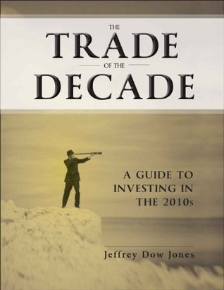 The Trade of the Decade: A Guide to Investing in the 2010s  by  Jeffrey Dow Jones