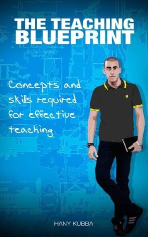 The Teaching Blueprint:  Concepts and Skills Required for Effective Teaching  by  Hany Kubba