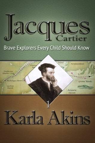 Jacques Cartier: 2nd Voyage (Jacques Cartier: Brave Explorers Every Child Should Know) Karla Akins